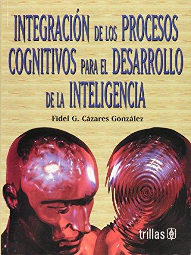 9789682459573: Integracion de los Procesos Cognitivos para el desarrollo de la inteligencia/ Integration of Cognitive Processes to develop intelligence (Spanish Edition)