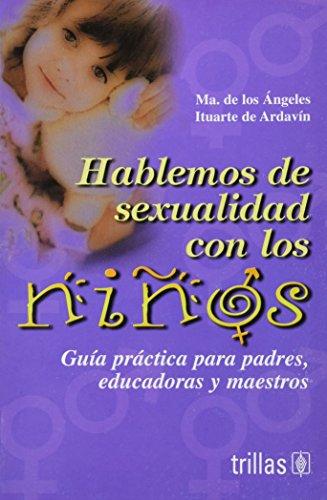 9789682460258: Hablemos de sexualidad con los ninos / Let's Talk About Sexuality with Children: Guia practica para padres, educadoras y maestros / Practical Guide ... Teachers and Educators (Virtudes / Virtues)
