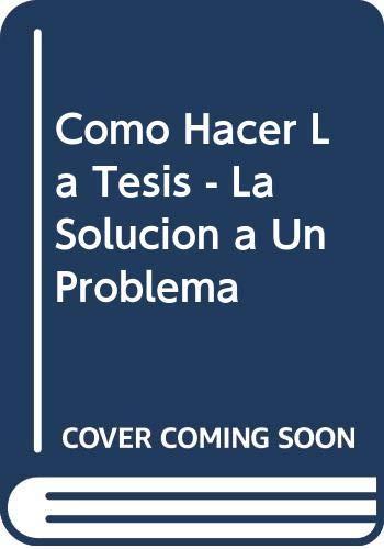 9789682460692: Como Hacer La Tesis - La Solucion a Un Problema (Spanish Edition)