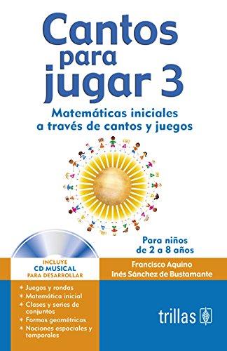 9789682460753: Cantos para jugar 3 / Songs to Play 3: Matematicas iniciales a traves de cantos y juegos para ninos de 2 a 8 anos / Initial Mathematics through songs and games for children from 2 to 8 year