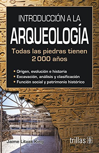 9789682460920: Introduccion a la Arqueologia/ Introduction to Archeology: Todas Las Piedras Tienen 2000 Anos/ All Rocks Are 2000 Years Old (Spanish Edition)