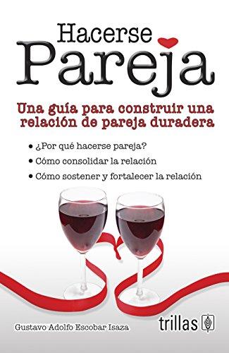 9789682461200: Hacerse Pareja/ Becoming a Couple: Una guia para construir una relacion de pareja duradera / A guide to build a lasting couple relationship