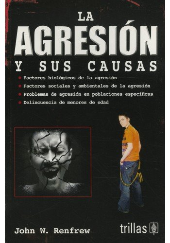 La agresion y sus causas / Agression: Renfrew, John, W.