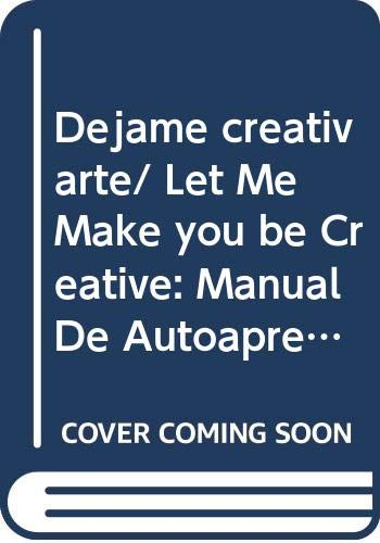 9789682461644: Dejame creativarte/ Let Me Make you be Creative: Manual De Autoaprendizaje De La Creatividad Para Adultos/ Self Learning Guide of Adult Creativity