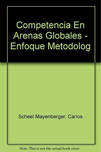 9789682462610: Competencia en arenas globales/ Competitions in Global Arenas: Un Enfoque Metodolagico Para Lograr Alta Competitividad/ a Methological Approach to Achive High Competion (Spanish Edition)