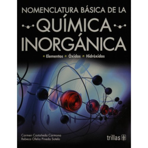 Nomenclatura basica de la quimica inorganica/ Basic: Carmona, Carmen Castaneda