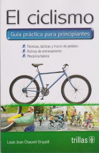 9789682463525: El placer del ciclismo: Guia practica para principiantes, tecnica, tacticas y trucos de pedaleo, rutinas de entrenamiento y mecanica basica (Spanish Edition)