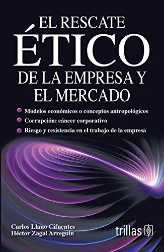 9789682463600: El rescate etico de la empresa y el mercado/ The Ethical Recovery of Business and the Market (Spanish Edition)