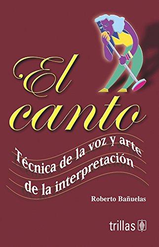 9789682464478: El canto/ The Song: Tecnica De La Voz Y Arte De La Interpretacion/ Voice Technique and the Art of Interpretation (Spanish Edition)