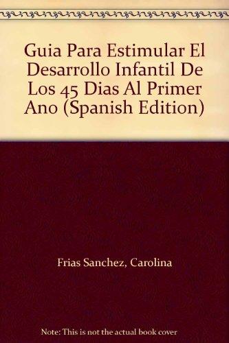 Guia Para Estimular El Desarrollo Infantil De Los 45 Dias Al Primer Ano (Spanish Edition): Frias ...
