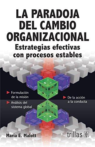 La paradoja del cambio organizacional/ The Paradox: Malott, Maroa Emma