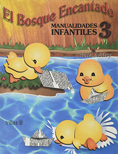 9789682464997: El bosque encantado/ Enchanted Forest: Manualidades Infantiles/ Children's Crafts (Spanish Edition)