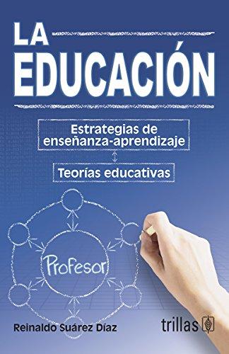 La educacion / Education: Estrategias de ensenanza-aprendizaje, teorias educativas / ...