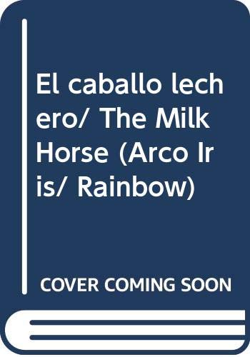9789682465543: El caballo lechero/ The Milk Horse (Arco Iris/ Rainbow) (Spanish Edition)