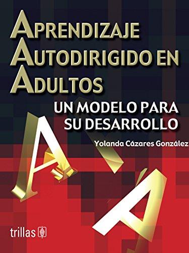 Aprendizaje autodirigido en adultos/ Adult Home Learning: Gonzalez, Yolanda Cazares