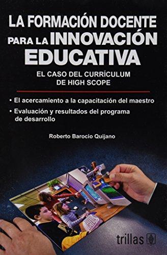 9789682467479: La formacion docente para la innovacion educativa: El Caso Del Curriculum De High Scope/ the Case of the High Scope Curriculum (Spanish Edition)