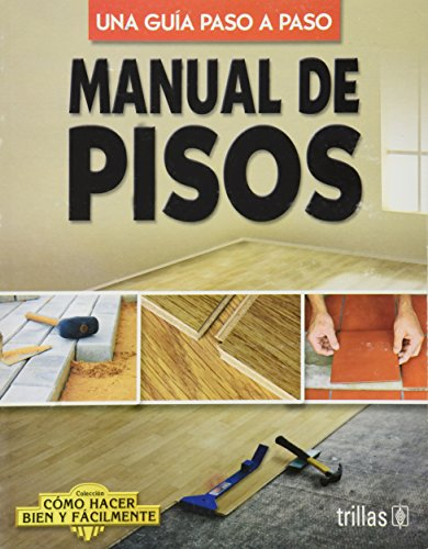 9789682467721: Manual de pisos / Manual Floor: Una guia paso a paso / A Step by Step Guide (Como hacer bien y facilmente / How do Dood and Easy) (Spanish Edition)