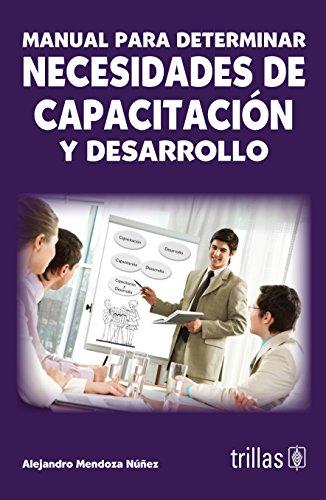 Manual para determinar necesidades de capacitación y desarrollo / Manual to determine ...