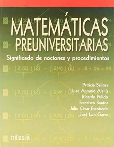 Matemáticas preuniversitarias; Significado de nociones y procidimientos.: Salinas, Patricia; Alanís,