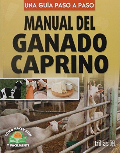 9789682470004: Manual del ganado caprino/ Goats Manual: Una guia paso a paso/ Step by Step Guide (Como hacer bien y facilmente / How to Do it Right and Easy)