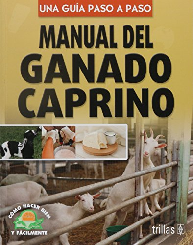 9789682470004: Manual del ganado caprino/ Goats Manual: Una guia paso a paso/ Step by Step Guide (Como hacer bien y facilmente / How to Do it Right and Easy) (Spanish Edition)