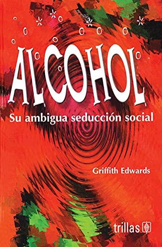 Alcohol : Su ambigua seduccion social: Su ambigua seduccion social (Spanish Edition): Edwards, ...