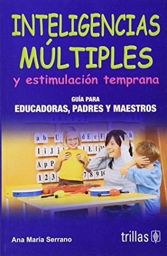 Inteligencias multiples y estimulacion temprana/ Early Learning: Serrano, Ana Maria