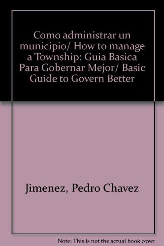 9789682470967: Como administrar un municipio/ How to manage a Township: Guia Basica Para Gobernar Mejor/ Basic Guide to Govern Better