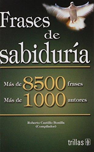 Frases de sabiduria/ Phrases of Wisdom: Mas De 8500 Frases Mas De 1000 Autores/ More Than...