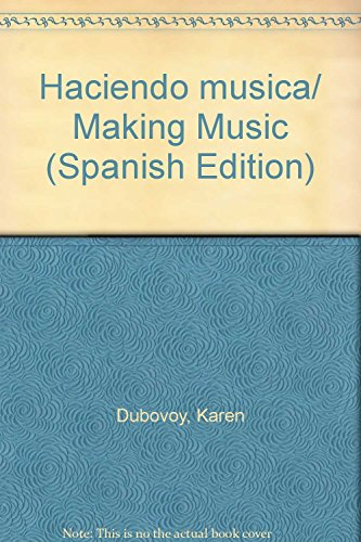 Haciendo musica/ Making Music (Spanish Edition): Dubovoy, Karen