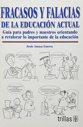 9789682472626: Fracasos y falacias de la educacion actual/ Failures and fallacies of the current education: Orientando a Revalorar Lo Importante De La Educacion/ ... the Importance of Education (Spanish Edition)