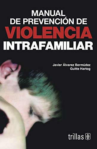 Manual de prevencion de violencia intrafamiliar/ Manual: Bermudez, Javier Alvarez;