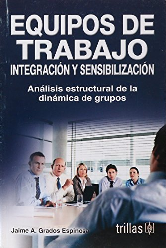 9789682473241: Integracion Y Sensibilizacion De Equipos De Trabajo/Integration and Sensitization of Team Work: Analisis Estructural De La Dinamica De Grupos/Structural Analysis of Group Dynamics
