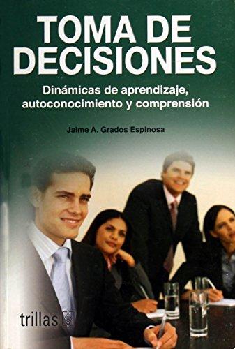 9789682473265: Toma de decisiones/ Desicion Making: Dinamicas de aprendizaje, autoconocimiento y comprension / Learning Dynamics, Self-knowledge and Understanding (Spanish Edition)