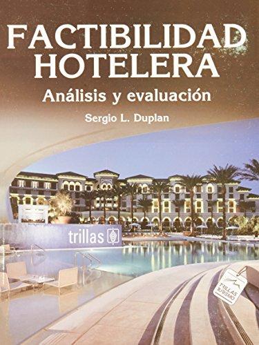 Factibilidad hotelera: Analisis Y Evaluacion/ Analysis and: Duplan, Sergio L.