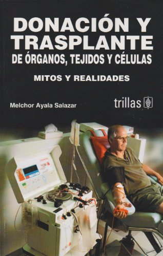 9789682474088: Donacion Y Trasplante De Organos, Tejidos Y Celulas/ Donation and Organ Transplant, Cells and Tissue: Mitos Y Realidades (Spanish Edition)