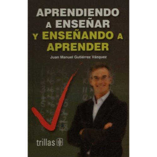 Aprendiendo a ensenar y ensenando a aprender/: Vazquez, Juan Manuel