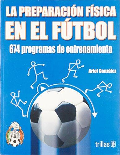 9789682475030: La preparacion fisica en el futbol/ The fitness training in soccer: 674 Programas De Entrenamiento/ 674 Training Programs
