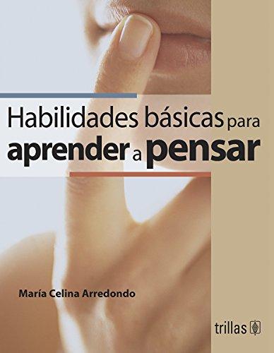 Habilidades Basicas Para Aprender a Pensar/ Basic: Arredondo, Maria Celina