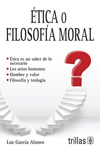Etica o filosofia moral / Ethics or: Alonso, Luz Garcia