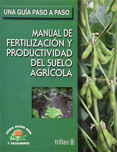9789682475344: Manual de fertilizacion y productividad del suelo agricola/ Fertilization and Production Guide of Soil Irrigation: Como Hacer Bien Y Facilmente, Una ... Easy, a Step by Step Guide (Spanish Edition)