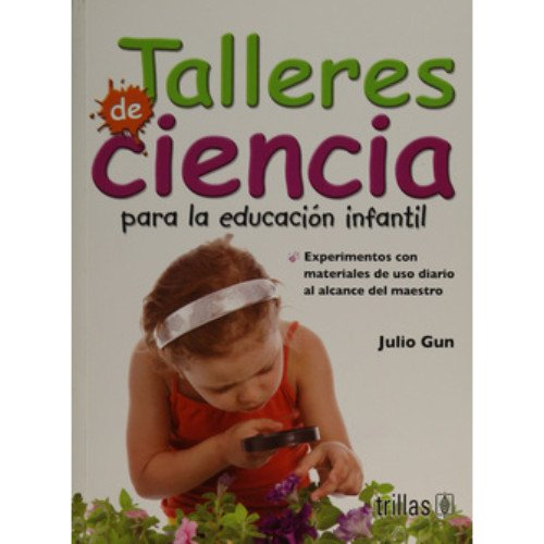 9789682475351: Talleres de ciencia para la educacion infantil/ Science workshops for children's education: Experimentos con materiales de uso diario al alcance del maestro (Spanish Edition)