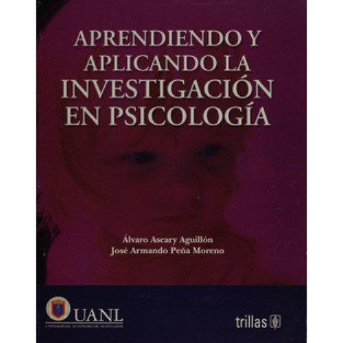 Aprendiendo Y Aplicando La Investigacion En Psicologia/: Aguillon, Alvaro Ascary
