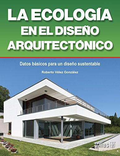 9789682475580: La ecologia en el diseno arquitectonico/Ecology in architectural design: Datos practicos sobre diseno bioclimatico y ecotecnias/Practical Info on Bioclimatic Design and Eco