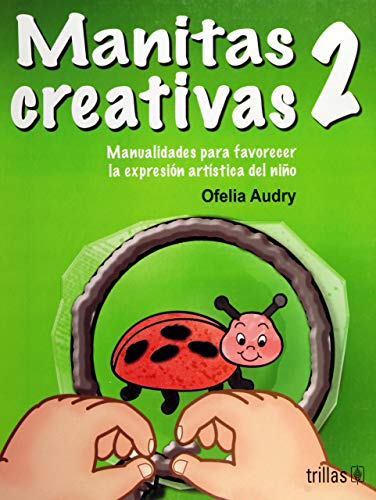 9789682475795: Manitas creativas / Little Creative Hands: Manualidades para favorecer la expresion artistica del nino / Crafts to encourage a child's artistic expression (Spanish Edition)