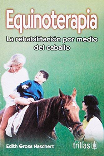 9789682476013: Equinoterapia/ Equinotherapy: La Rehabilitacion Por Medio Del Caballo