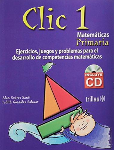 9789682476150: Clic 1, Matematicas Primaria/ 1st Grade Mathematics: Ejercicios, Juegos Y Problemas Para El Desarrollo De Competencias Matematica/ Exercises, Games ... Mathematical Developments (Spanish Edition)