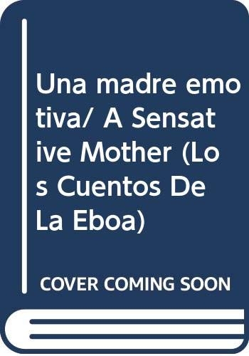 Una madre emotiva/ A Sensative Mother (Los Cuentos De La Eboa) (Spanish Edition): Eva Lobaton De ...