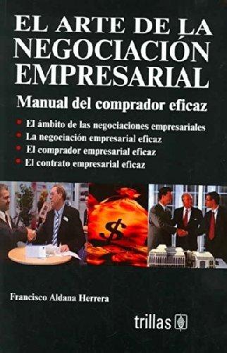 9789682478123: El Arte De La Negociacion Empresarial/The Art of Business Negotiation: Manual Del Comprado Eficaz/A Handbook for the Efficient Buyer