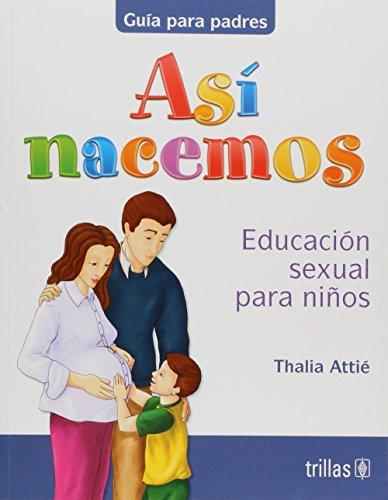 9789682478871: Asi Nacemos: Educacion Sexual Para Ninos, Guia Para Padres (Spanish Edition)